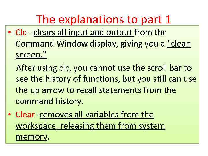 The explanations to part 1 • Clc - clears all input and output from