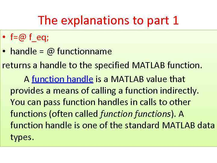 The explanations to part 1 • f=@ f_eq; • handle = @ functionname returns