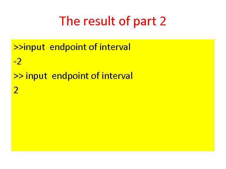 The result of part 2 >>input endpoint of interval -2 >> input endpoint of