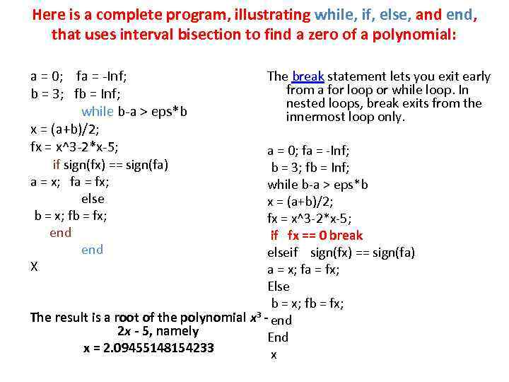 Here is a complete program, illustrating while, if, else, and end, that uses interval