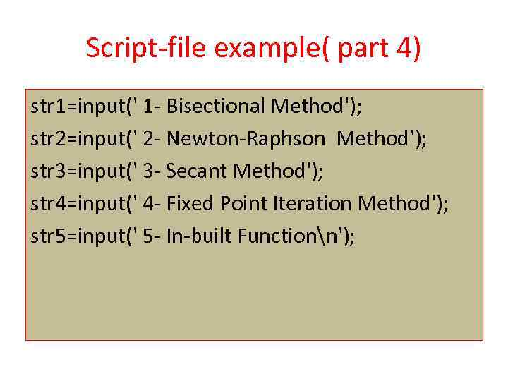 Script-file example( part 4) str 1=input(' 1 - Bisectional Method'); str 2=input(' 2 -