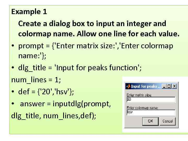 Example 1 Create a dialog box to input an integer and colormap name. Allow