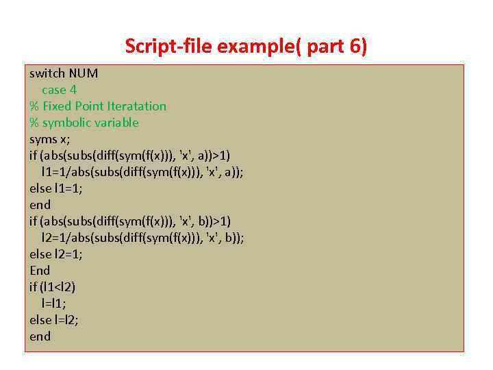 Script-file example( part 6) switch NUM case 4 % Fixed Point Iteratation % symbolic