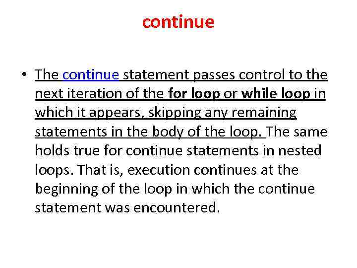 continue • The continue statement passes control to the next iteration of the for