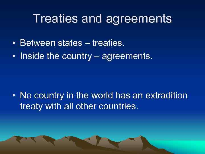 Treaties and agreements • Between states – treaties. • Inside the country – agreements.