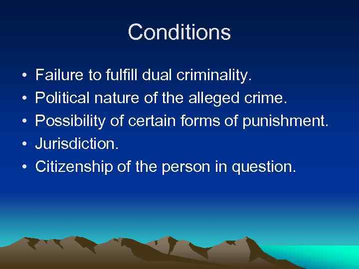 Conditions • • • Failure to fulfill dual criminality. Political nature of the alleged