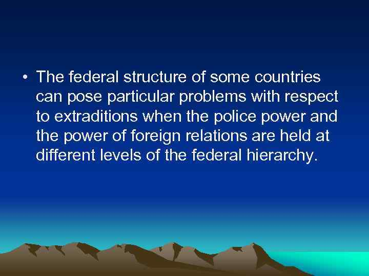 • The federal structure of some countries can pose particular problems with respect