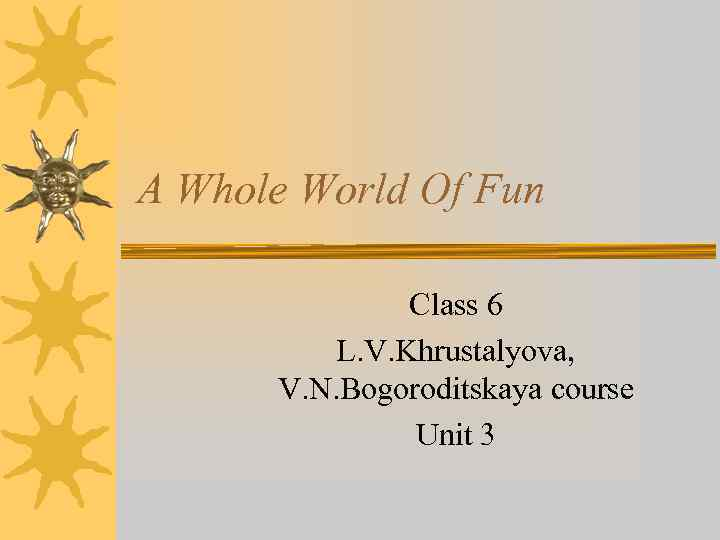 A Whole World Of Fun Class 6 L. V. Khrustalyova, V. N. Bogoroditskaya course