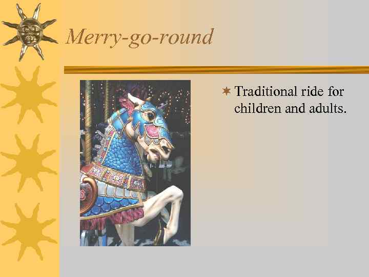Merry-go-round ¬ Traditional ride for children and adults.