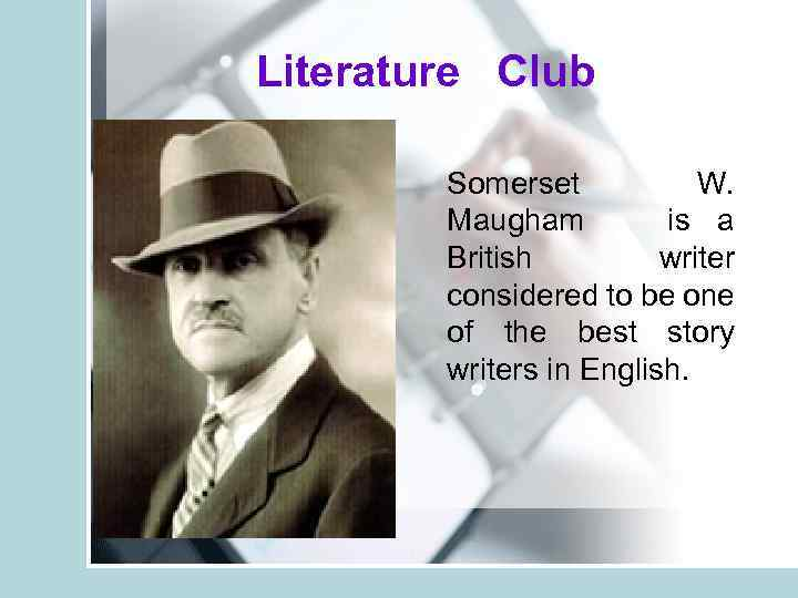 Literature Club Somerset W. Maugham is a British writer considered to be one of