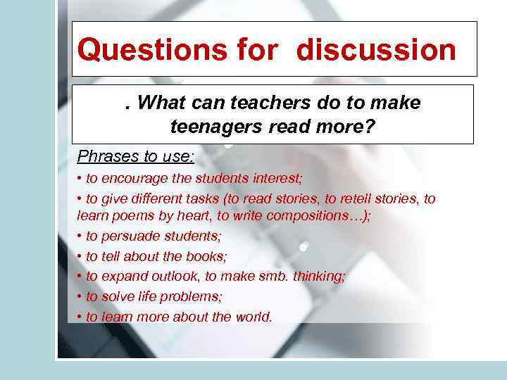 Questions for discussion. What can teachers do to make teenagers read more? Phrases to