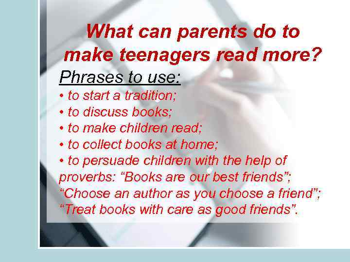 What can parents do to make teenagers read more? Phrases to use: • to
