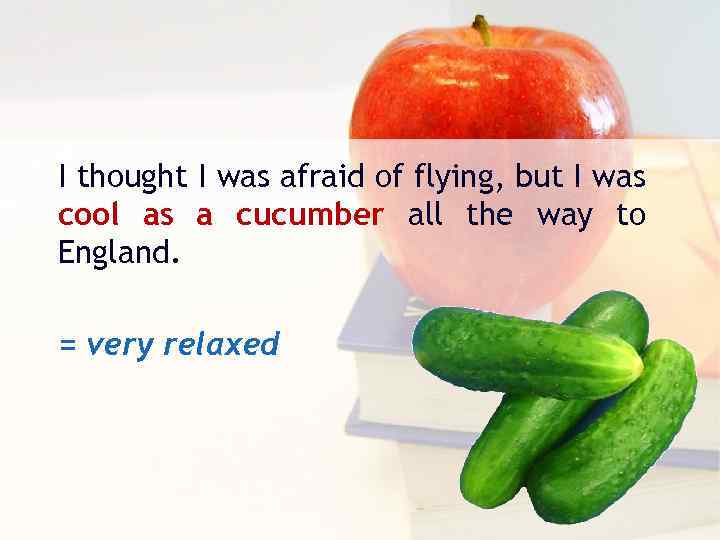 I thought I was afraid of flying, but I was cool as a cucumber