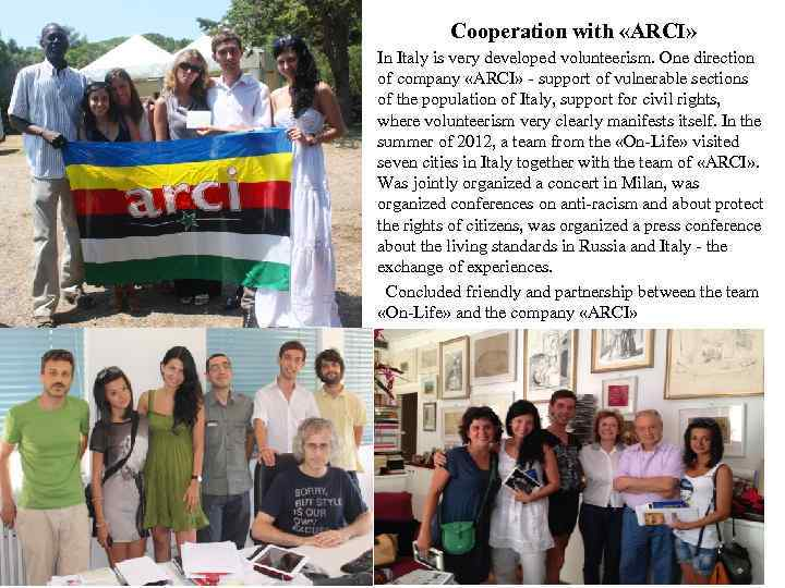 Cooperation with «ARCI» In Italy is very developed volunteerism. One direction of company «ARCI»