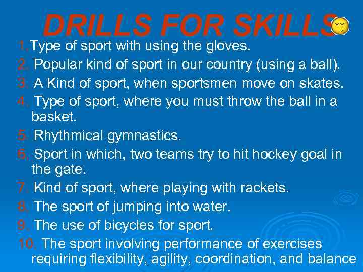 DRILLS FOR SKILLS 1. Type of sport with using the gloves. 2. Popular kind