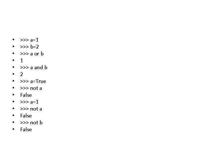 • • • • >>> a=1 >>> b=2 >>> a or b 1