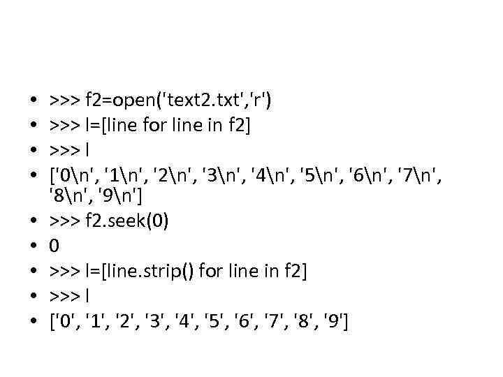 • • • >>> f 2=open('text 2. txt', 'r') >>> l=[line for line