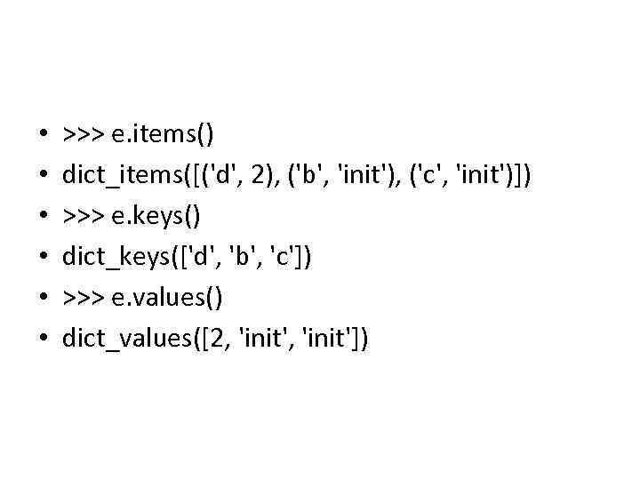 • • • >>> e. items() dict_items([('d', 2), ('b', 'init'), ('c', 'init')]) >>>