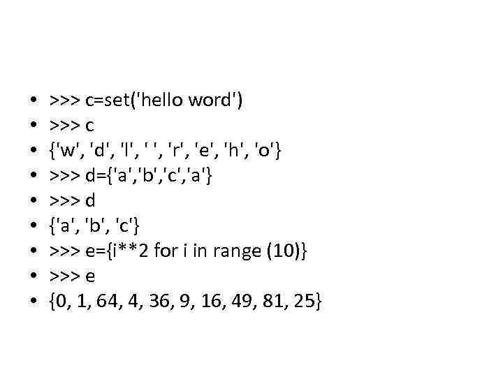 • • • >>> c=set('hello word') >>> c {'w', 'd', 'l', 'r', 'e',