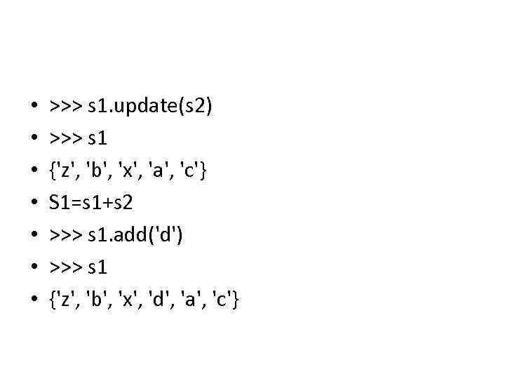 • • >>> s 1. update(s 2) >>> s 1 {'z', 'b', 'x',
