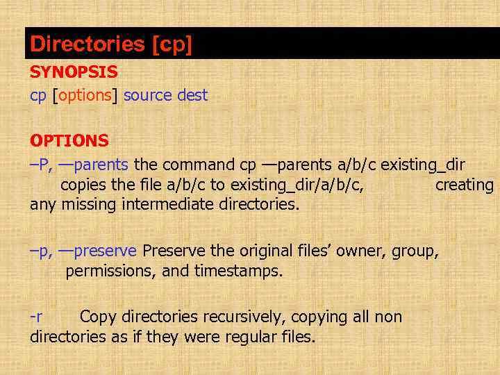 Directories [cp] SYNOPSIS cp [options] source dest OPTIONS –P, —parents the command cp —parents