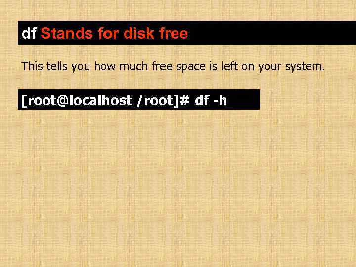 df Stands for disk free This tells you how much free space is left