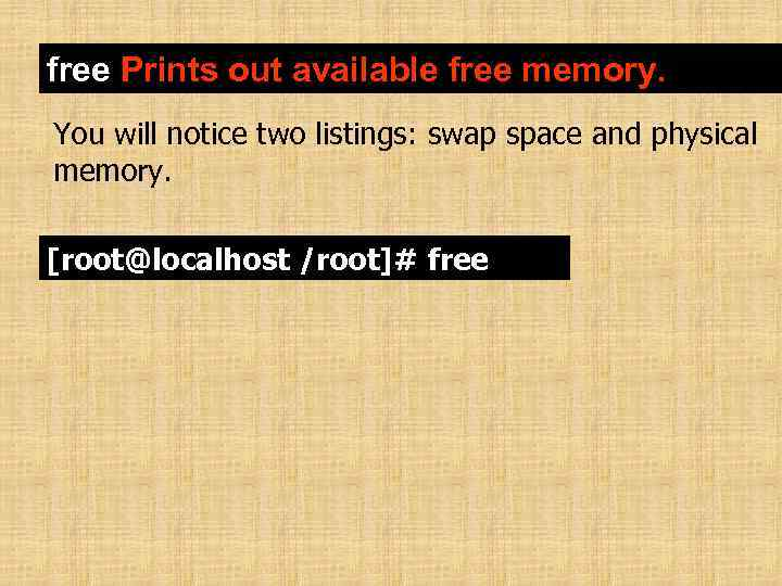 free Prints out available free memory. You will notice two listings: swap space and