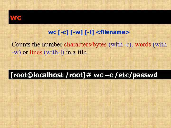 wc wc [-c] [-w] [-l] <filename> Counts the number characters/bytes (with -c), words (with