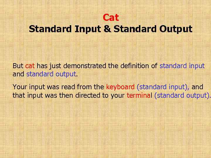 Cat Standard Input & Standard Output But cat has just demonstrated the definition of