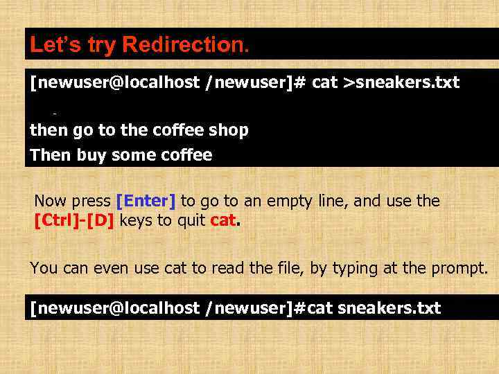 Let's try Redirection. [newuser@localhost /newuser]# cat >sneakers. txt buy some sneakers then go to