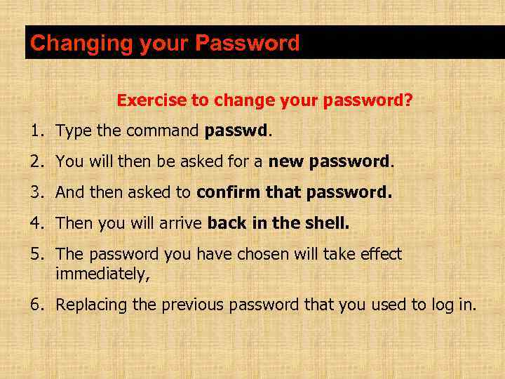 Changing your Password Exercise to change your password? 1. Type the command passwd. 2.