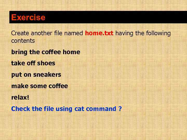 Exercise Create another file named home. txt having the following contents bring the coffee