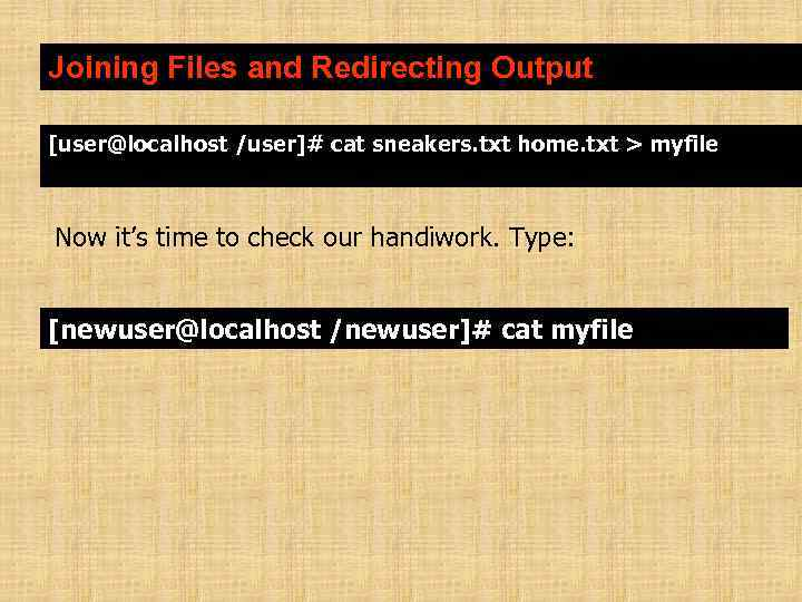 Joining Files and Redirecting Output [user@localhost /user]# cat sneakers. txt home. txt > myfile