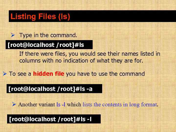Listing Files (ls) Type in the command. [root@localhost /root]#ls If there were files, you