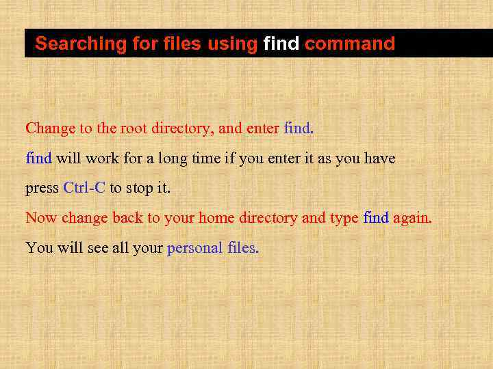 Searching for files using find command Change to the root directory, and enter find