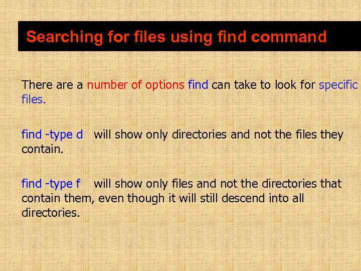 Searching for files using find command There a number of options find can take