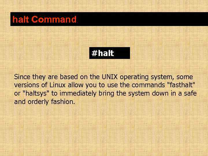 halt Command #halt Since they are based on the UNIX operating system, some versions