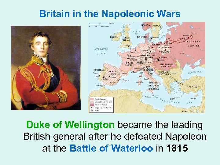 Britain in the Napoleonic Wars Duke of Wellington became the leading British general after