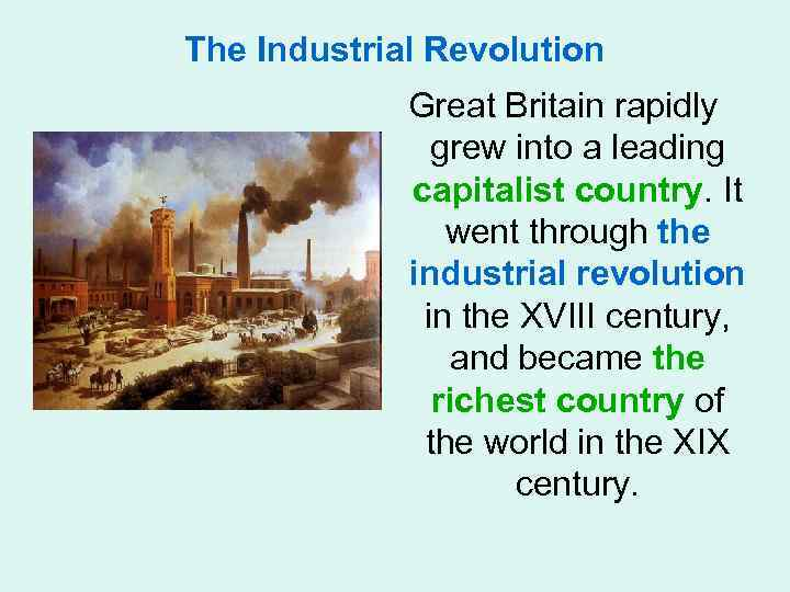 The Industrial Revolution Great Britain rapidly grew into a leading capitalist country. It went