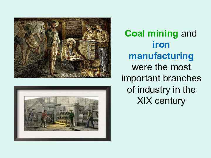 Coal mining and iron manufacturing were the most important branches of industry in the