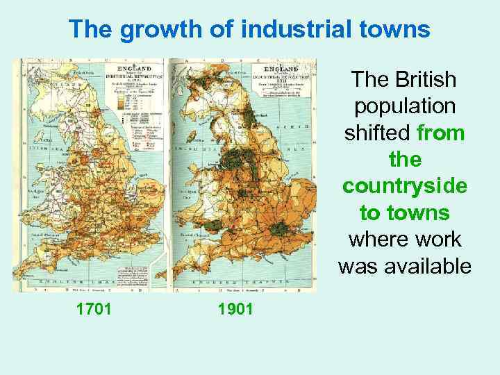 The growth of industrial towns The British population shifted from the countryside to towns