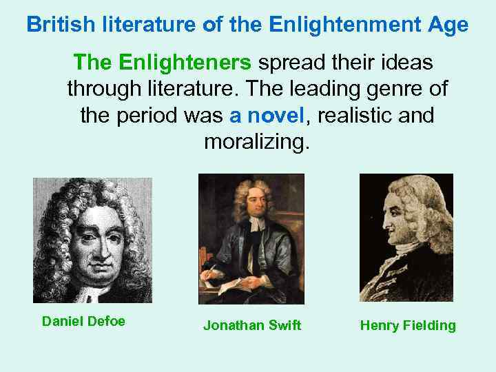 British literature of the Enlightenment Age The Enlighteners spread their ideas through literature. The