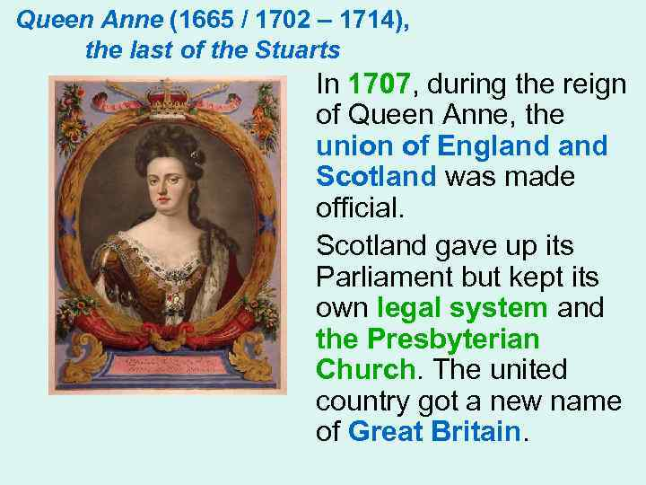 Queen Anne (1665 / 1702 – 1714), the last of the Stuarts In 1707,