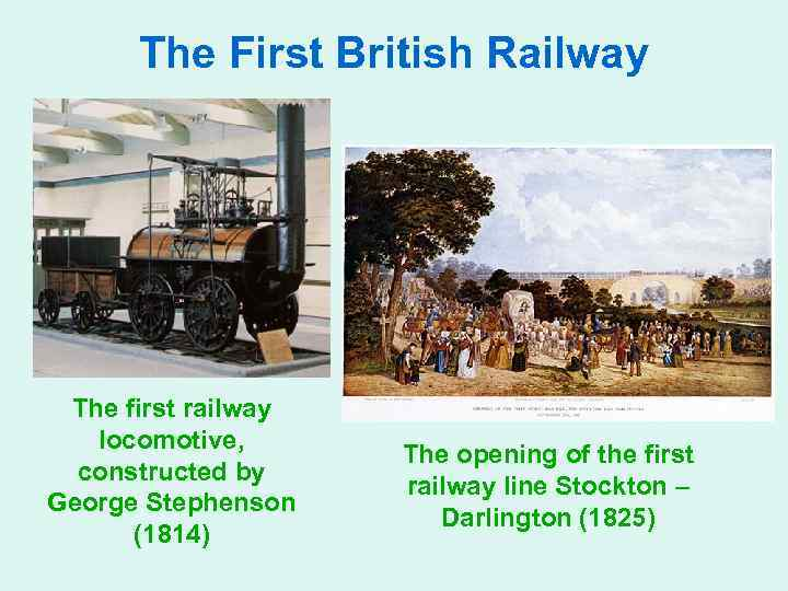The First British Railway The first railway locomotive, constructed by George Stephenson (1814) The