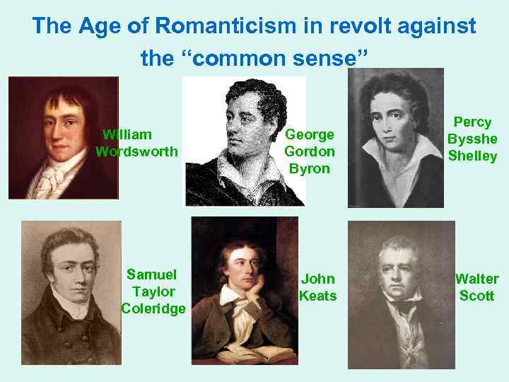 "The Age of Romanticism in revolt against the ""common sense"" William Wordsworth Samuel Taylor"