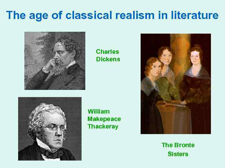 The age of classical realism in literature Charles Dickens William Makepeace Thackeray The Bronte