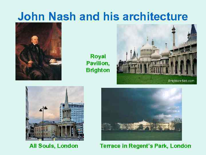 John Nash and his architecture Royal Pavilion, Brighton All Souls, London Terrace in Regent's