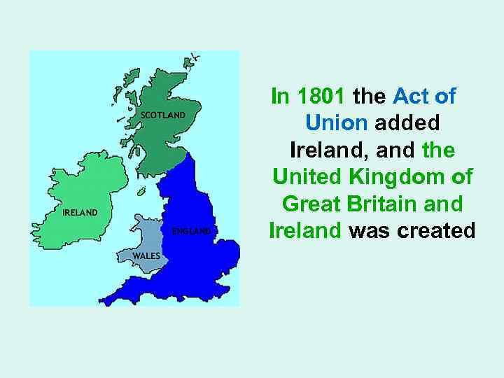In 1801 the Act of Union added Ireland, and the United Kingdom of Great