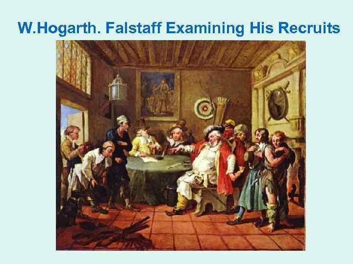 W. Hogarth. Falstaff Examining His Recruits