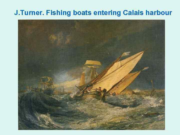 J. Turner. Fishing boats entering Calais harbour